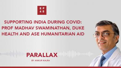 EP 48: Supporting India During COVID: Prof Madhav Swaminathan, Duke Health and ASE Humanitarian Aid