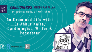 EP 47 CardioNerds Meets Parallax: An Examined Life with Dr Ankur Kalra, Cardiologist, Writer & Podcaster